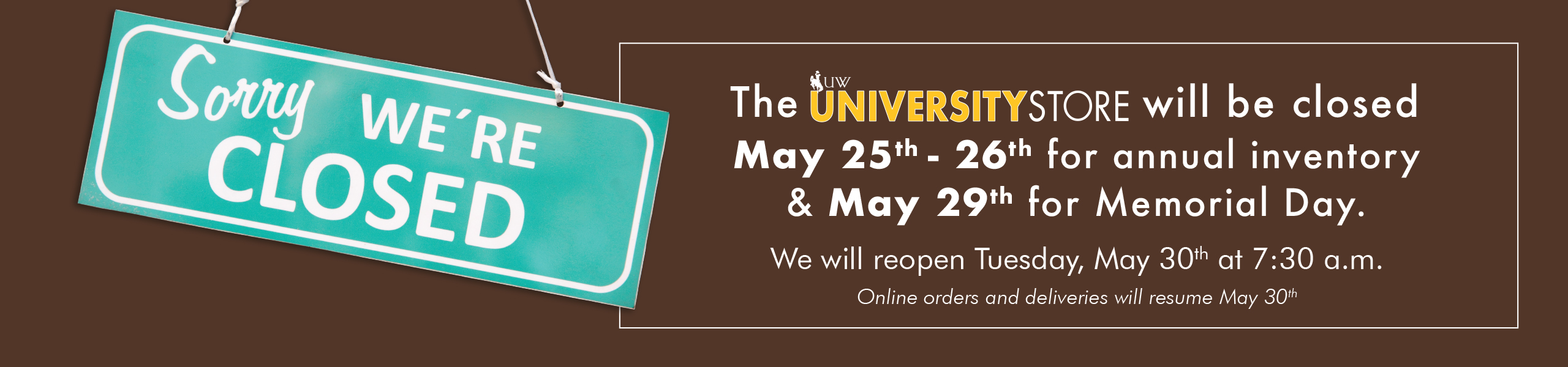 The University Store will be closed May 25th and 26th for Inventory
