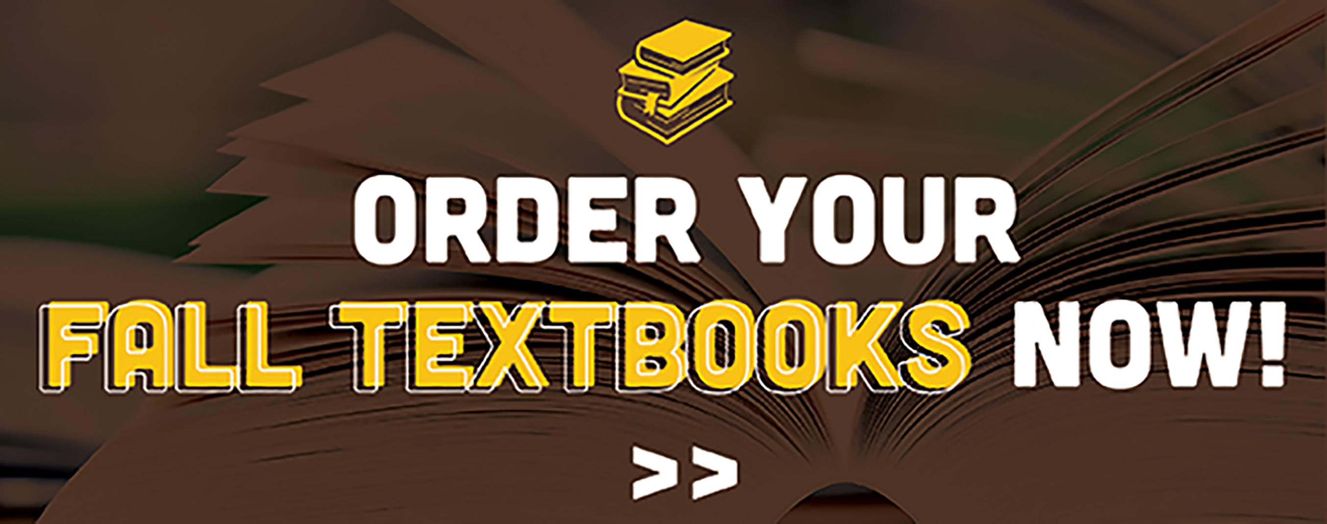 Order Your Fall Textbooks Now!