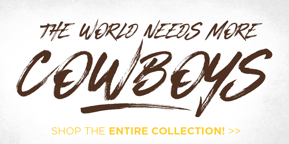 Shop World Needs More Cowboys Collection now!