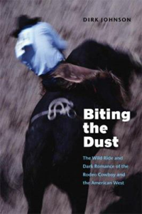 Biting The Dust:The Wild Ride And Dark Romance Of The Rodeo Cowboy And