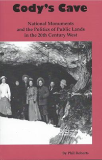 Cody's Cave:National Monuments And The Politics Of Public Lands In The 20Th Cent
