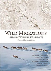 Wild Migrations: Atlas Of Wyomings Ungulates